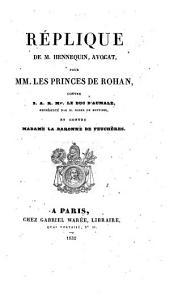 Réplique de M. Hennequin, avocat, pour MM. les princes de Rohan, contre S.A.R. Mgr. le duc d'Aumale, représenté par M. Borel de Bretizel, et contre Madame la baronne de Feuchères