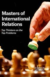 Masters of International Relations: Top Thinkers on Top Problems