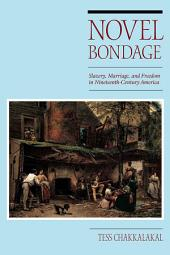 Novel Bondage: Slavery, Marriage, and Freedom in Nineteenth-Century America