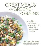 Great Meals With Greens and Grains: Over 80 Easy Recipes For Delicious and Healthy Vegetarian Dishes