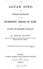 Altar Sins, Or, Historical Illustrations of the Eucharistic Errors of Rome as Taught and Enforced in England