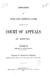Reports of Civil and Criminal Cases Decided by the Court of Appeals of Kentucky: Volume 9; Volume 91