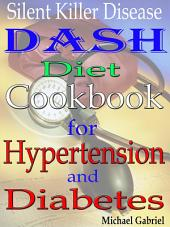 Silent Killer Disease: Dash Diet Cookbook: for Hypertension: and Diabetes