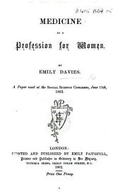 Medicine as a Profession for Women. A paper read at the Social Science Congress, June 11th, 1862