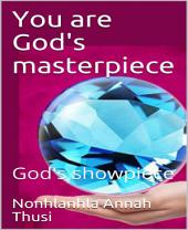 YOU ARE GOD'S MASTERPIECE: GOD'S SHOWPIECE