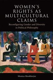 Women's Rights as Multicultural Claims: Reconfiguring Gender and Diversity in Political Philosophy