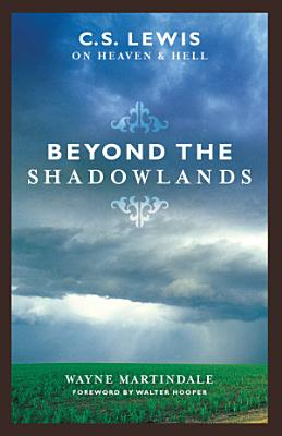 Beyond the Shadowlands  Foreword by Walter Hooper