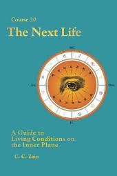 CS20 The Next Life: A Guide to Living Conditions on the Inner Plane