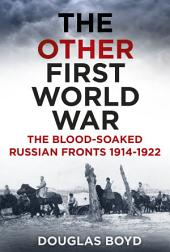 Other First World War: The Blood-Soaked Eastern Front