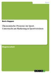 Ökonomische Prozesse im Sport. Untersucht am Marketing in Sportvereinen