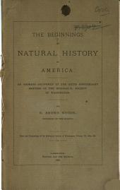 The Beginnings of Natural History in America: An Address Delivered at the Sixth Anniversary Meeting of the Biological Society of Washington