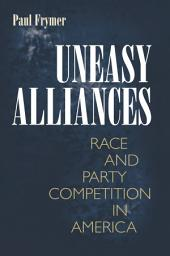 Uneasy Alliances: Race and Party Competition in America