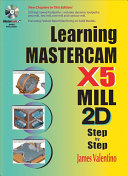 Learning Mastercam X5 Mill 2D Step by Step