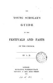 The young scholar's guide to the festivals and fasts of the Church, by A.M.