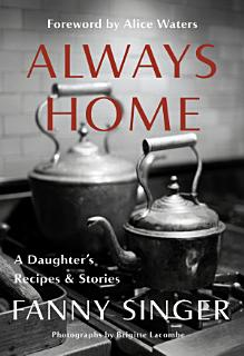 Always Home  A Daughter s Recipes   Stories Book