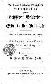 Friedrich Wilhelm Strieder ́s Grundlage zu einer Hessischen Gelehrten und Schriftsteller Geschichte Von der Reformation bis 1806: Werner - Zwilling. Siebenzehnter Band, Band 17