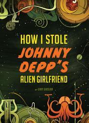 How I Stole Johnny Depp s Alien Girlfriend PDF