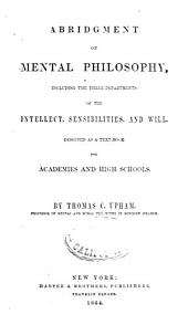 Abridgement of Mental Philosophy: Including the Three Departments of the Intellect, Sensibilities, and Will ; Designed as a Text-book for Academies and High Schools