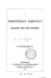 A Presbyterian clergyman looking for the Church [by F.S. Mines].