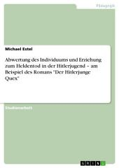 """Abwertung des Individuums und Erziehung zum Heldentod in der Hitlerjugend – am Beispiel des Romans """"Der Hitlerjunge Quex"""""""