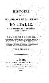 Histoire de la rénaissance de la liberté en Italie: de ses progres, de sa décadence et de sa chute, Volume1