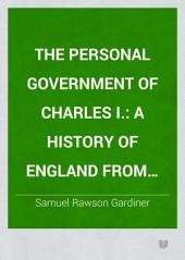 The Personal Government of Charles I.: A History of England from the Assassination of the Duke of Buckingham to the Declaration of the Judges on Ship-money; 1628-1637, Volume 2