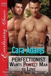 Perfectionist Wants Perfect Man to Love [A Man to Love 2] (Siren Publishing Everlasting Classic ManLove)