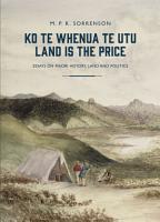 Ko Te Whenua Te Utu   Land is the Price PDF