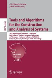 Tools and Algorithms for the Construction and Analysis of Systems: 14th International Conference, TACAS 2008, Held as Part of the Joint European Conferences on Theory and Practice of Software, ETAPS 2008, Budapest, Hungary, March 29-April 6, 2008, Proceedings