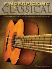 Fingerpicking Classical (Songbook): 15 Songs Arranged for Solo Guitar in Standard Notation & Tab