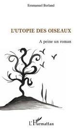 L'Utopie des oiseaux: A peine un roman
