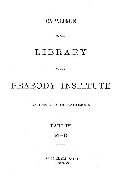 Catalogue of the Library of the Peabody Institute of the City of Baltimore ...