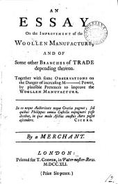 An Essay on the Improvement of the Woollen Manufacture: And of Some Other Branches of Trade Depending Thereon. ... By a Merchant, Volume 12