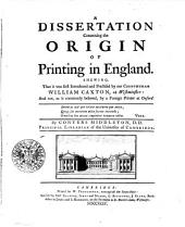 A Dissertation Concerning the Origin of Printing in England: Shewing, that it was First Introduced and Practised by Our Countryman William Caxton, at Westminster: and Not, as is Commonly Believed, by a Foreign Printer at Oxford