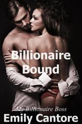 Billionaire Bound: My Billionaire Boss, Part 1 (A BDSM Erotic Romance)