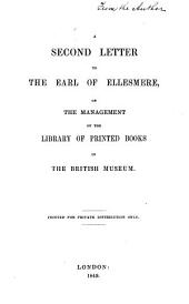 A Second Letter to the Earl of Ellesmere: On the Management of the Library of Printed Books in the British Museum