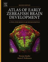 Atlas of Early Zebrafish Brain Development: A Tool for Molecular Neurogenetics, Edition 2