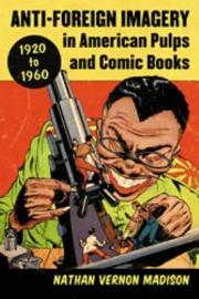 Anti Foreign Imagery in American Pulps and Comic Books  1920   1960 PDF