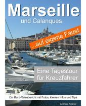 Marseille und Calanques auf eigene Faust - Eine Tagestour für Kreuzfahrer