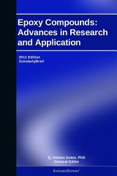 Epoxy Compounds: Advances in Research and Application: 2011 Edition: ScholarlyBrief