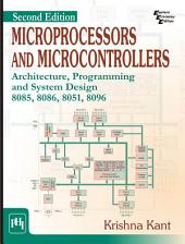 MICROPROCESSORS AND MICROCONTROLLERS :: ARCHITECTURE, PROGRAMMING AND SYSTEM DESIGN 8085, 8086, 8051, 8096: Edition 2