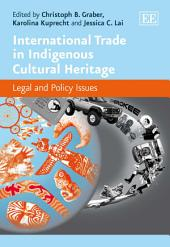International Trade in Indigenous Cultural Heritage: Legal and Policy Issues