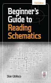 Beginner's Guide to Reading Schematics, Third Edition: Edition 3