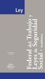 Ley Federal del Trabajo y Leyes de Seguridad Social  Acad  mica 2017 PDF