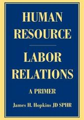 Human Resource/Labor Relations: A Primer