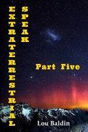 Extraterrestrial Speak Part Five