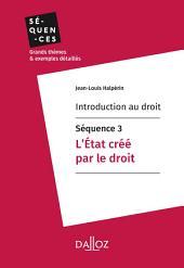 Introduction au droit - Séquence 3. L'État créé par le droit