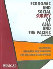 Economic and Social Survey of Asia and the Pacific 2010: Sustaining Recovery and Dynamism for Inclusive Development