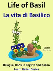 Learn Italian: Italian for Kids. Life of Basil - La vita di Basilico: Bilingual Book in English and Italian.