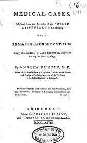 Medical cases, selected from the records of the Public Dispensary at Edinburgh: with remarks and observations